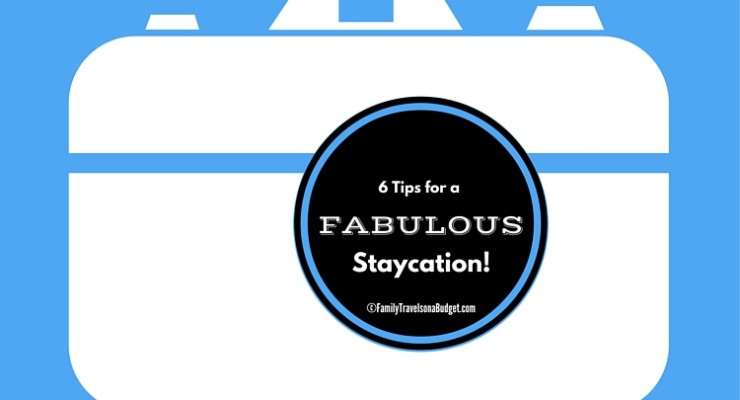6 tips for a fabulous staycation
