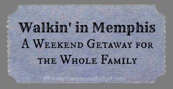 Weekend Getaway: Walkin' in Memphis