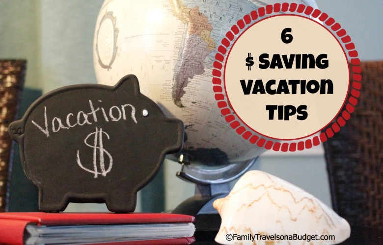 6 Money Saving Vacation Tips