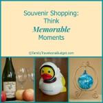 Souvenir Shopping? Think memorable moments!
