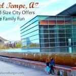 Travel Tempe, AZ -- a family and budget friendly destination