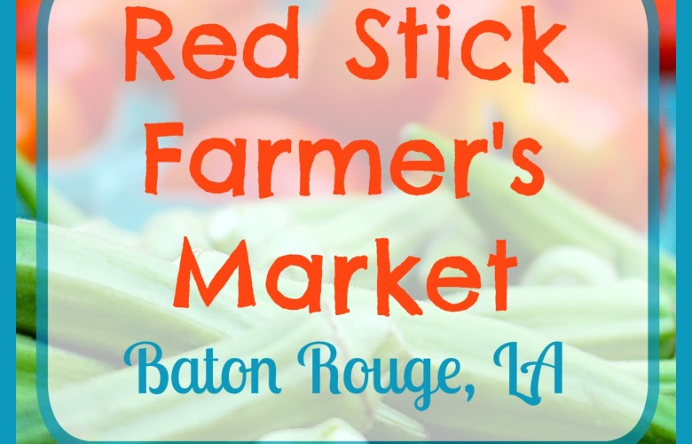 Red Stick Farmer's Market: Buy fresh. Buy local.