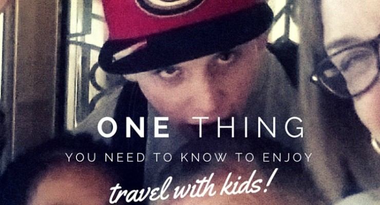 The one thing you need to know to enjoy travel with kids