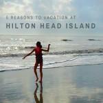 5 reasons to vacation at Hilton Head this year