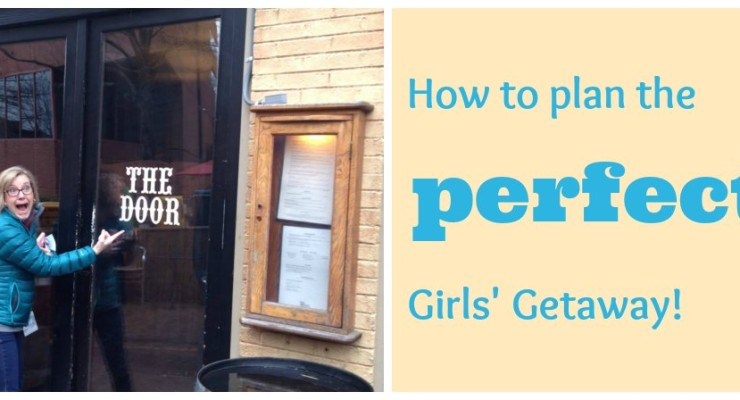 How to plan the perfect girls' getaway