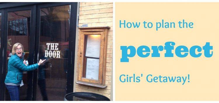 Plan the perfect girls getaway
