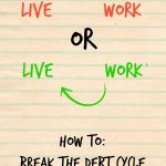 Work to live: Break the debt cycle