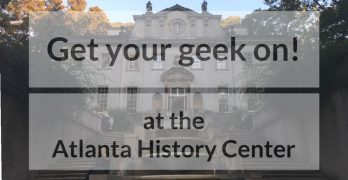 Get your geek on at the Atlanta History Center