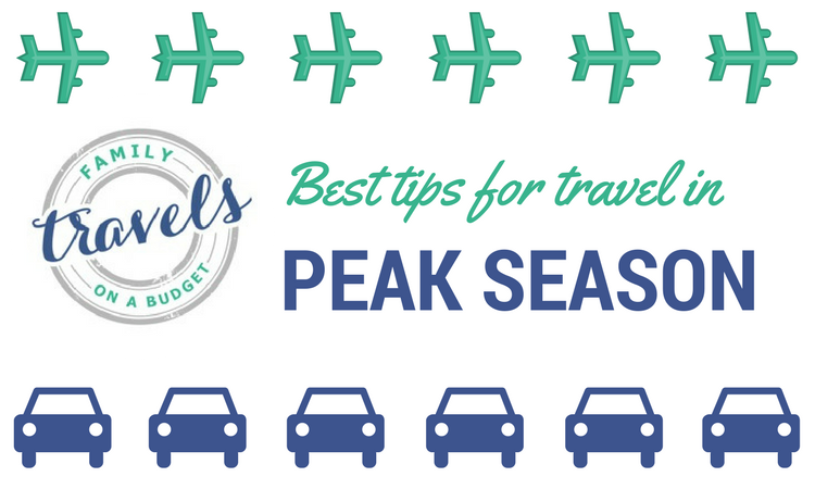 Best tips for family vacations in peak season