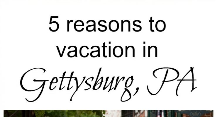 5 reasons to vacation in Gettysburg