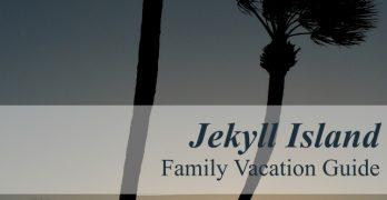 Jekyll Island Family Vacation Guide