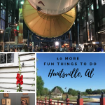 10 more fun things to do in Huntsville, Alabama