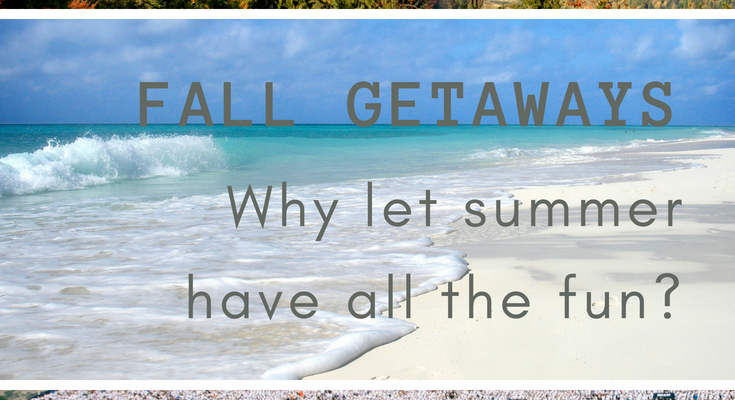 Fall getaways: Why let summer have all the fun?