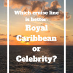 Which cruise line is better -- comparing RCCL and Celebrity